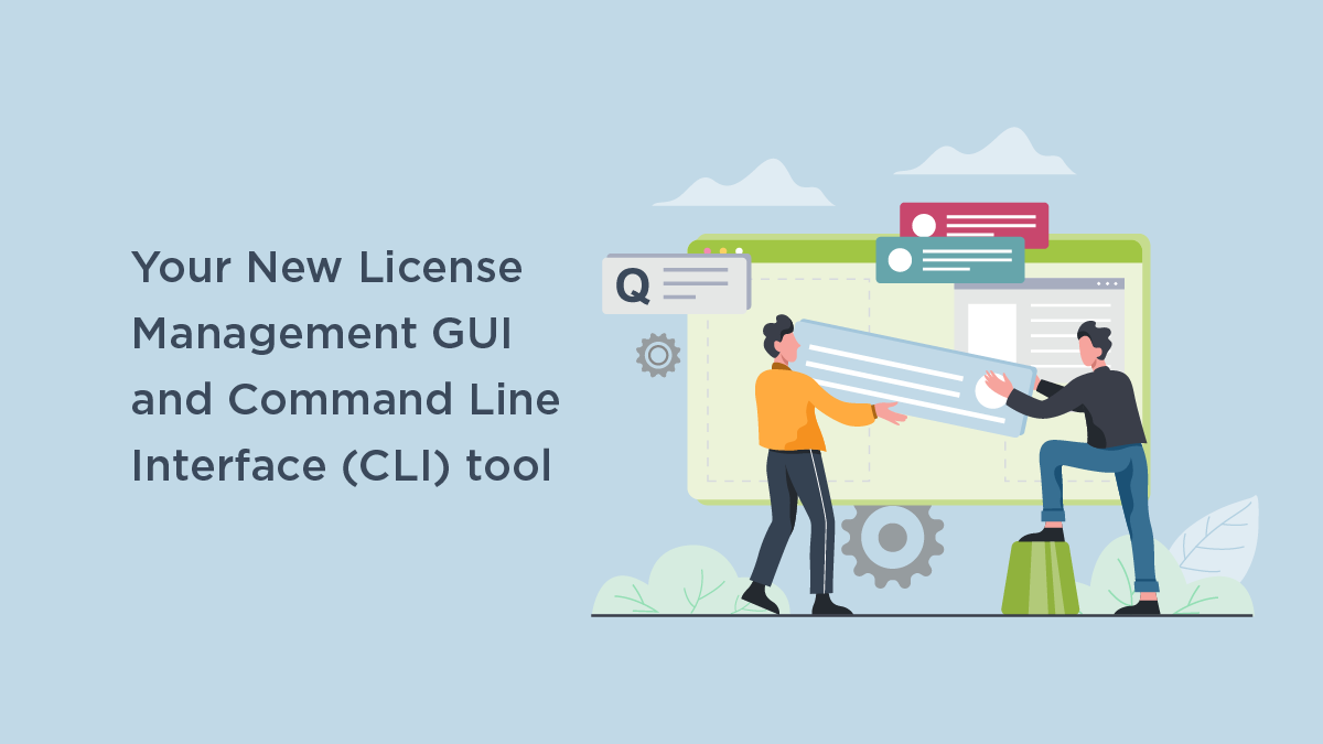 Your New License Management GUI and Command Line Interface (CLI) tool